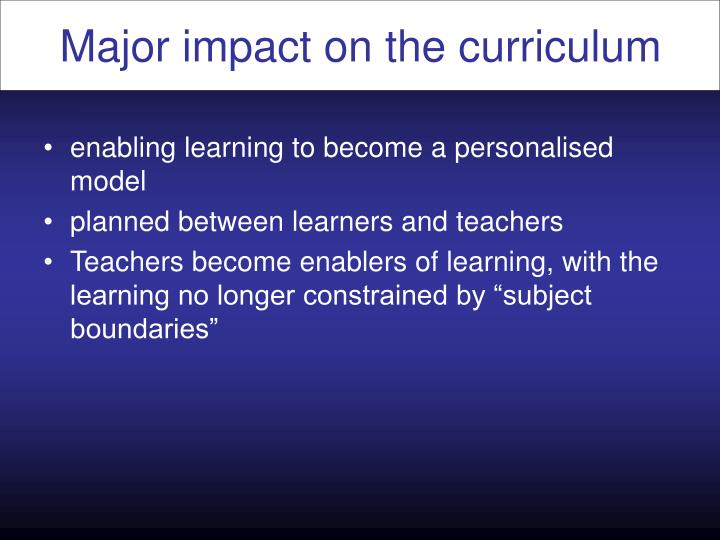 Major impact on the curriculum