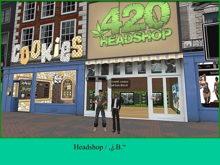 "Headshop / ""j.B."""