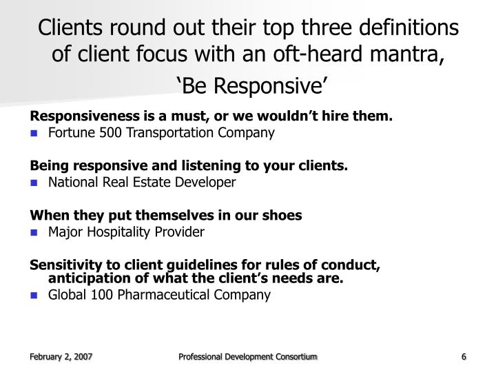 Clients round out their top three definitions of client focus with an oft-heard mantra,