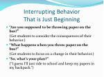 interrupting behavior that is just beginning