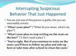 interrupting suspicious behavior t hat just happened