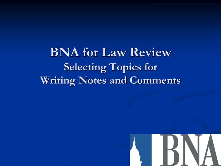 Bna for law review selecting topics for writing notes and comments