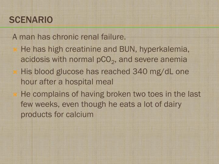 A man has chronic renal failure.