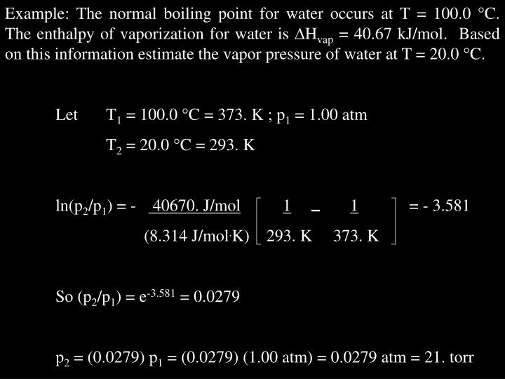 Example: The normal boiling point for water occurs at T = 100.0
