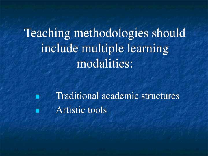Teaching methodologies should include multiple learning modalities: