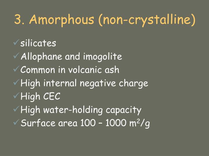3. Amorphous (non-crystalline)