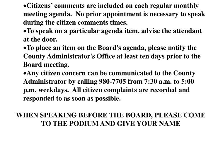 Citizens' comments are included on each regular monthly meeting agenda.  No prior appointment is necessary to speak during the citizen comments times.