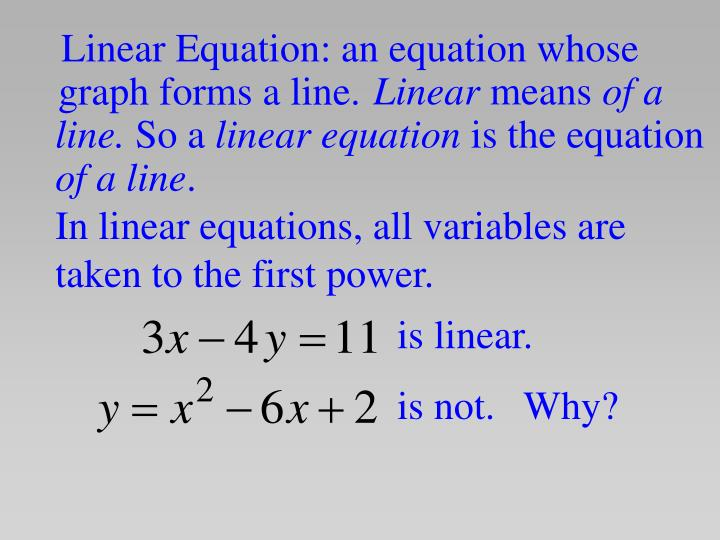 Linear Equation: an equation whose graph forms a line.