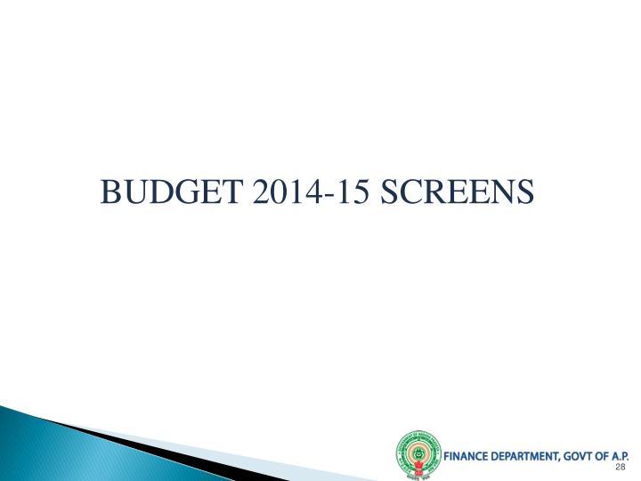 BUDGET 2014-15 SCREENS
