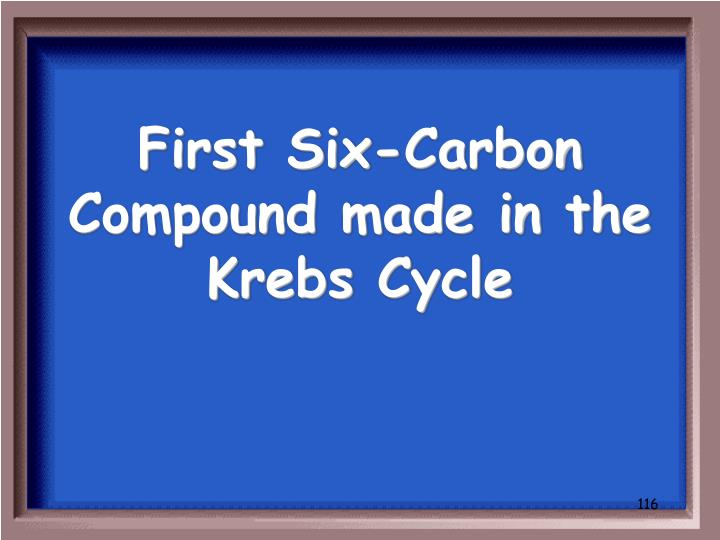 First Six-Carbon Compound made in the Krebs Cycle