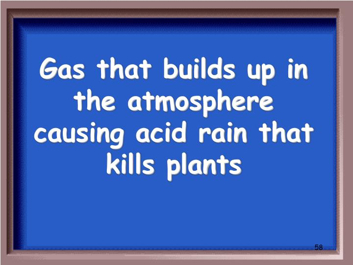 Gas that builds up in the atmosphere causing acid rain that kills plants