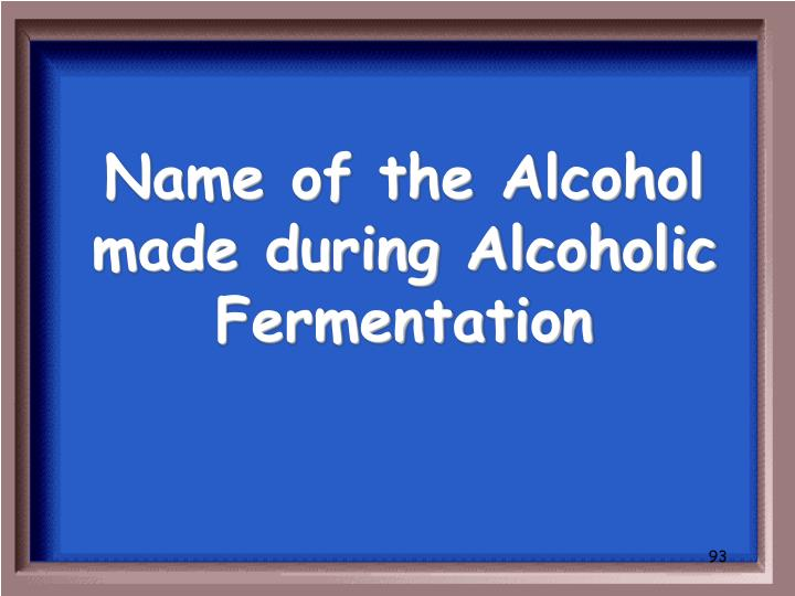Name of the Alcohol made during Alcoholic Fermentation