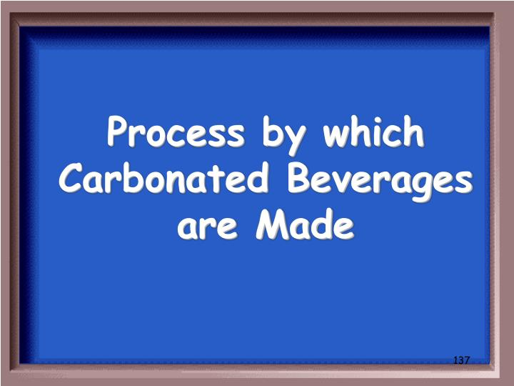 Process by which Carbonated Beverages are Made
