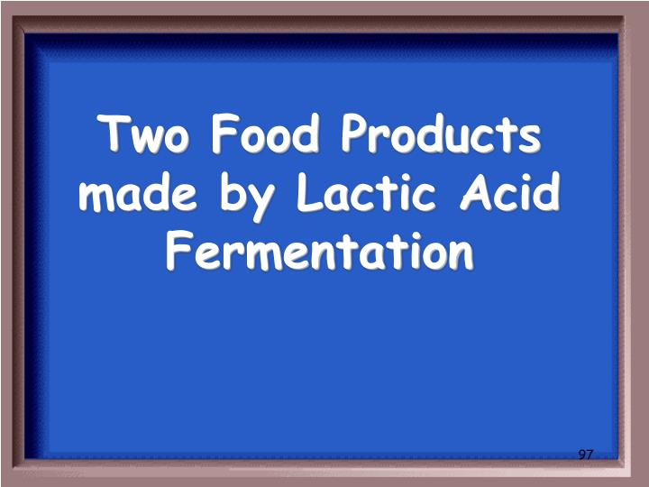 Two Food Products made by Lactic Acid Fermentation