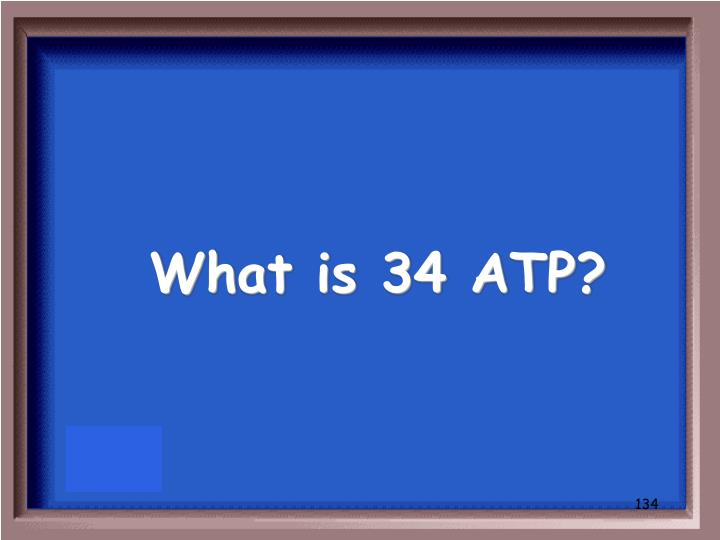 What is 34 ATP?