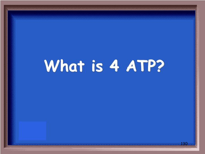 What is 4 ATP?
