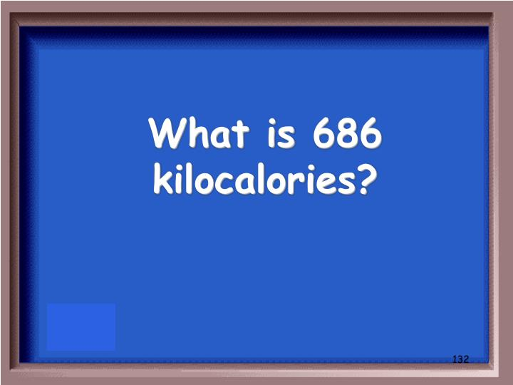 What is 686 kilocalories?