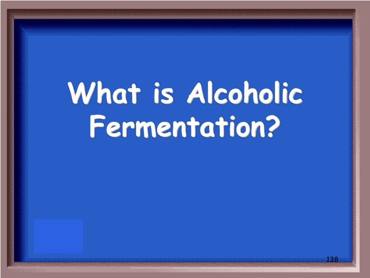 What is Alcoholic Fermentation?