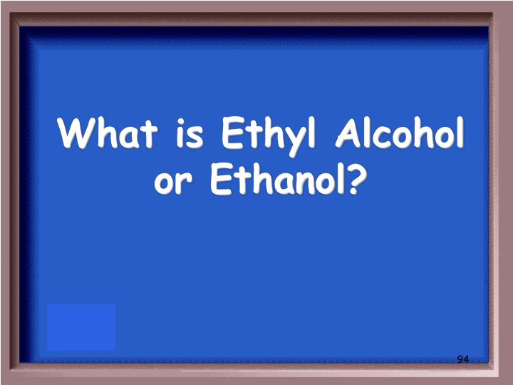 What is Ethyl Alcohol or Ethanol?