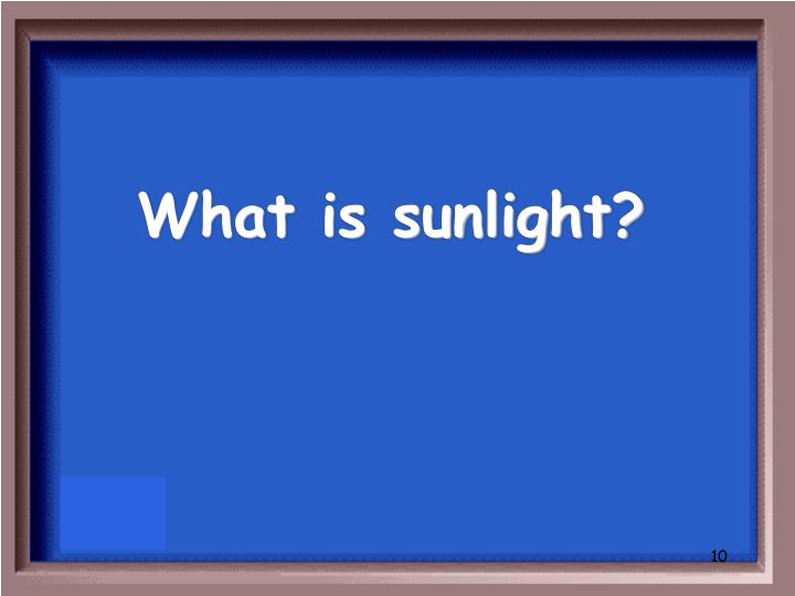 What is sunlight?