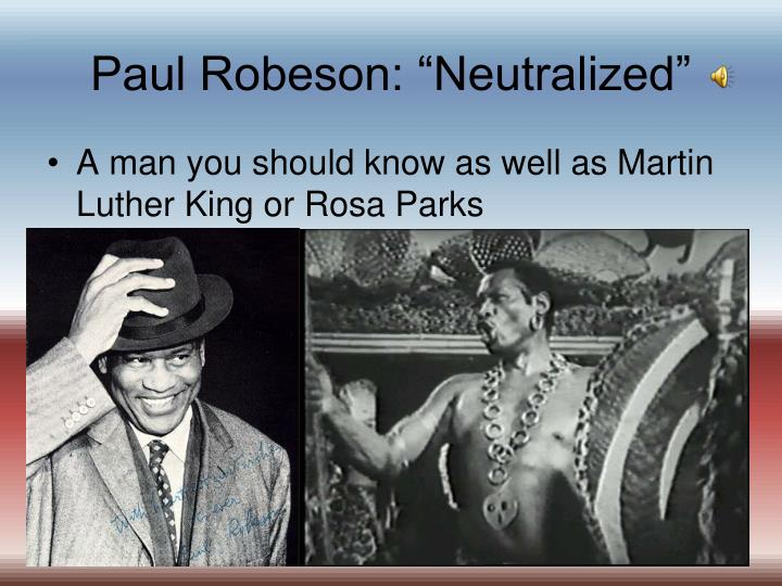 "Paul Robeson: ""Neutralized"""