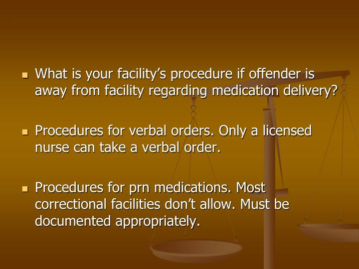 What is your facility's procedure if offender is away from facility regarding medication delivery?