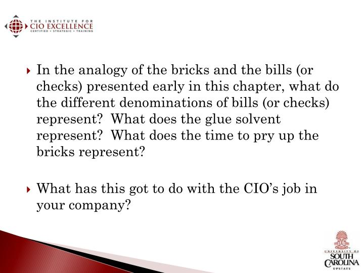 In the analogy of the bricks and the bills (or checks) presented early in this chapter, what do the different denominations of bills (or checks) represent?  What does the glue solvent represent?  What does the time to pry up the bricks represent?