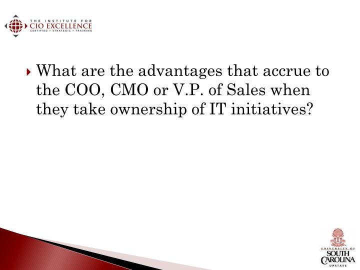 What are the advantages that accrue to the COO, CMO or V.P. of Sales when they take ownership of IT initiatives?