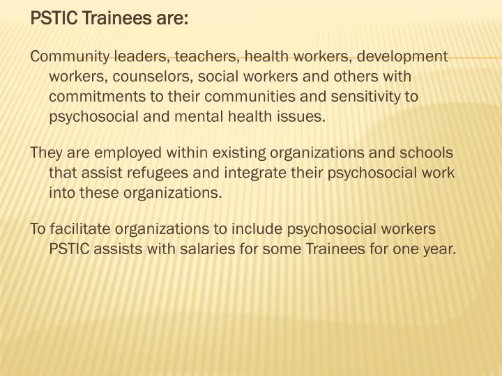 PSTIC Trainees are: