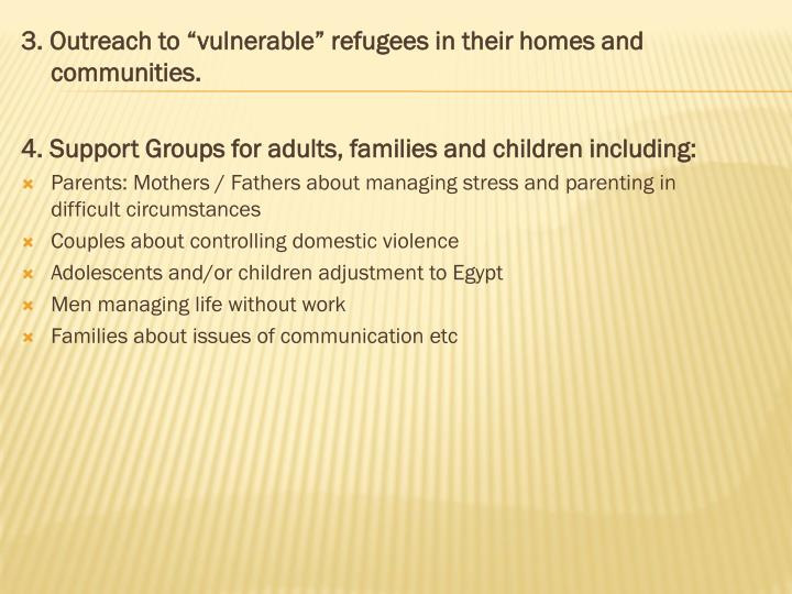 "3. Outreach to ""vulnerable"" refugees in their homes and communities."