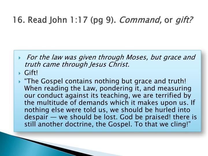 16. Read John 1:17 (pg 9).