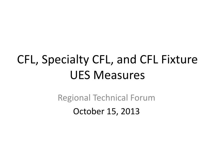 Cfl specialty cfl and cfl fixture ues measures