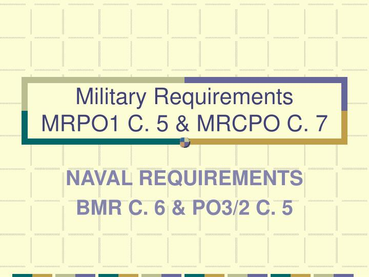 Military requirements mrpo1 c 5 mrcpo c 7