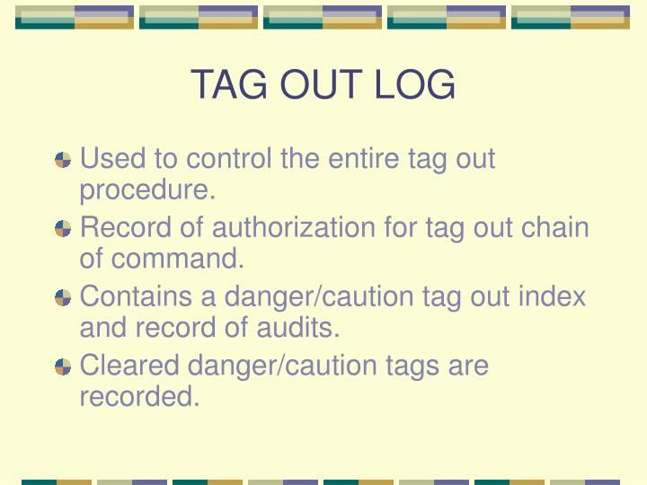 TAG OUT LOG