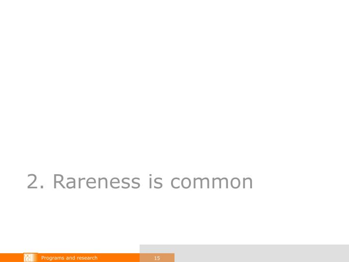 2. Rareness is common