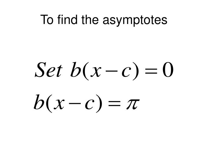 To find the asymptotes