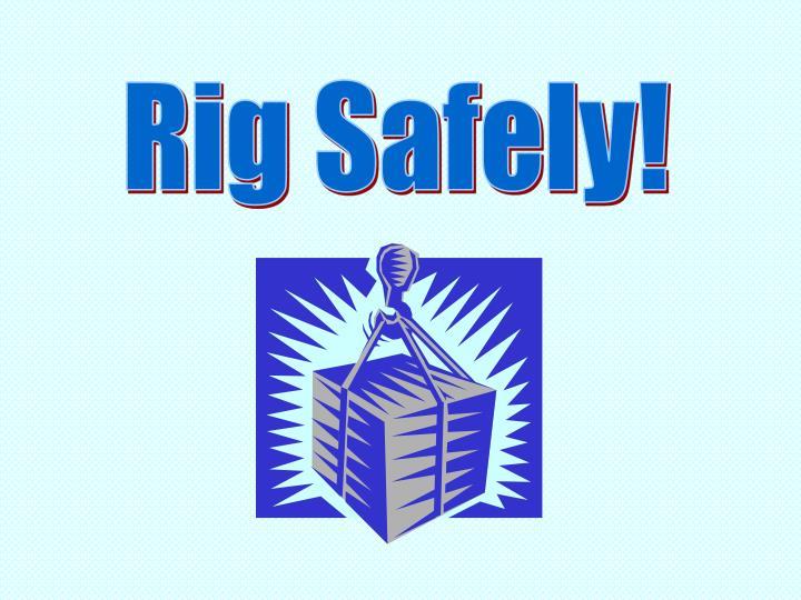 Rig Safely!
