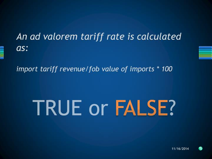 An ad valorem tariff rate is calculated as: