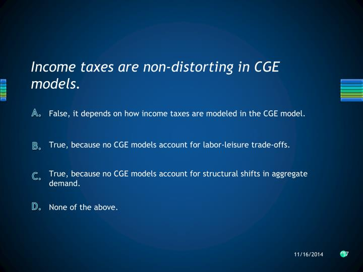 Income taxes are non-distorting in CGE models.