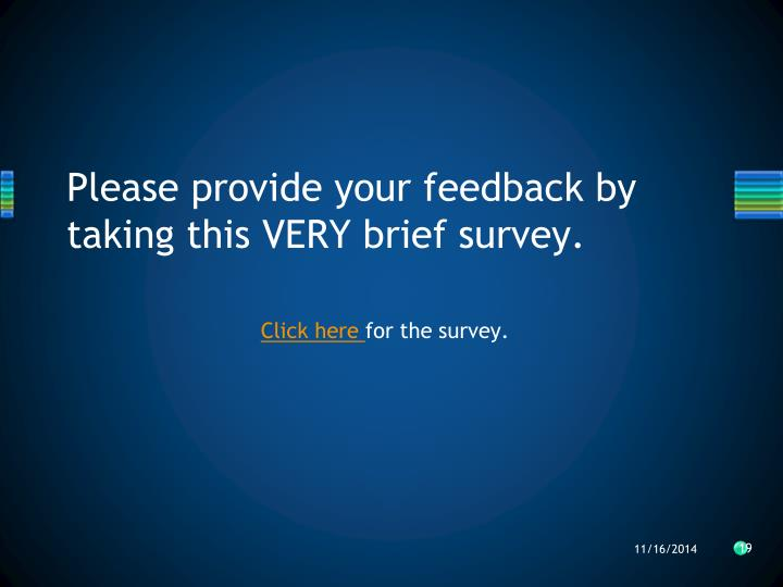 Please provide your feedback by taking this VERY brief survey.