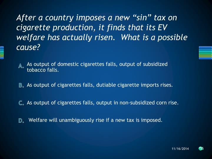 "After a country imposes a new ""sin"" tax on cigarette production, it finds that its"