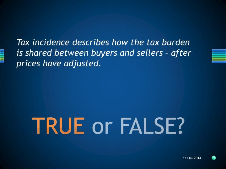 Tax incidence describes how the tax burden is shared between buyers and sellers – after prices have adjusted.