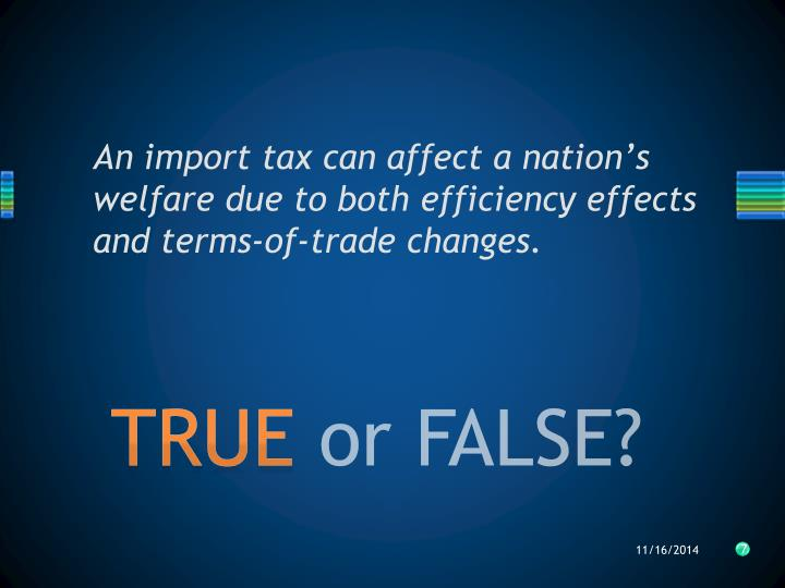 An import tax can affect a nation's welfare due to both efficiency effects and terms-of-trade changes.