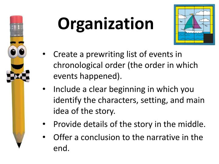 process essay chronological order Identify the type of organization each author used to develop the essay (topic, time order, space order, or informative process) the type of organization the author used for the essay setting the table was the informative process.