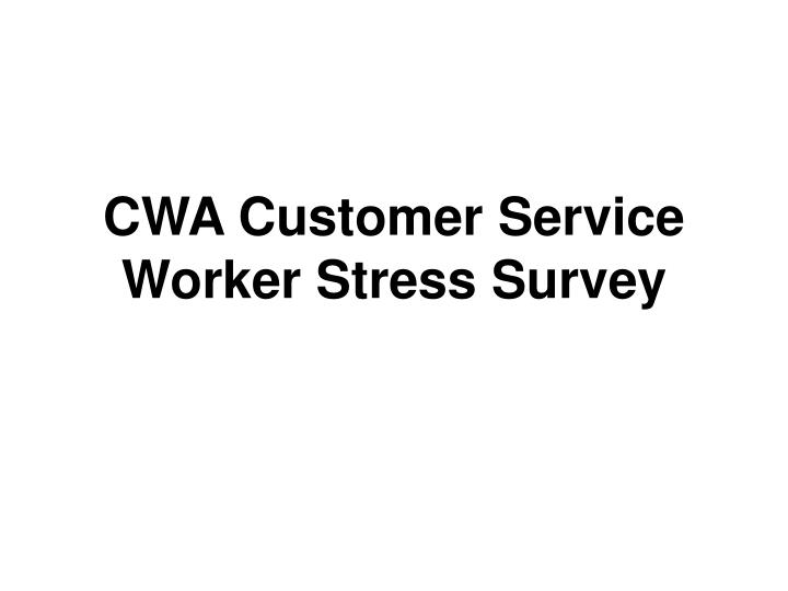 cwa customer service worker stress survey