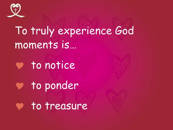 To truly experience God