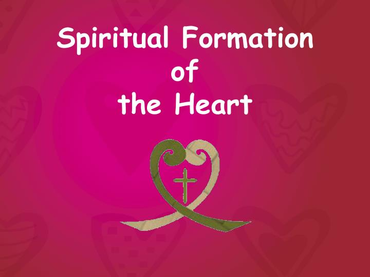 Spiritual formation of the heart