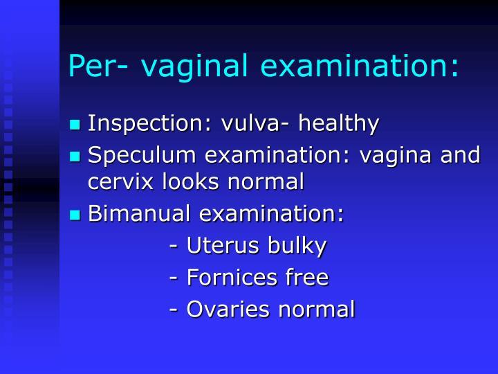 Per- vaginal examination: