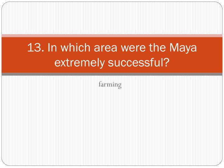 13. In which area were the Maya extremely successful?