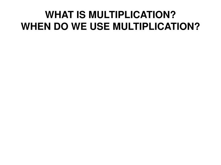 What is multiplication when do we use multiplication